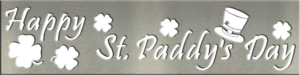 Metal Signs & Your Designs | Custom Metal Gifts in Riverside, CA | Happy St. Paddy's Day Sign