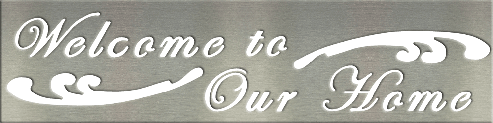 Metal Signs & Your Designs | Custom Metal Gifts in Riverside, CA | Welcome to Our Home Sign