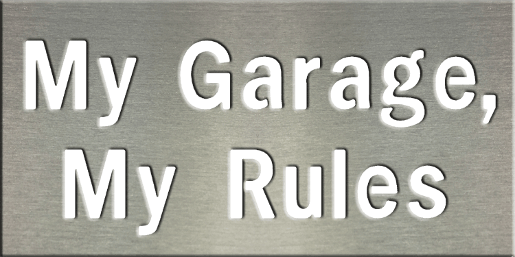 Metal Signs & Your Designs | Custom Metal Gifts in Riverside, CA | My Garage, My Rules Sign