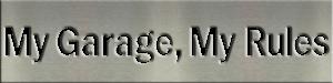 Metal Signs & Your Designs | Custom Metal Gifts in Riverside, CA | My Garage, My Rules Sign